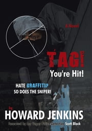 Tag! You're Hit! - A Novel by Howard Jenkins With Foreword by Las Vegas Police Detective Scott Black ebook by Howard Jenkins
