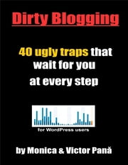 Dirty Blogging - 40 Ugly Traps That Wait for You At Every Step ebook by Monica Pana, Victor Pana