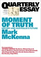 Quarterly Essay 69 Moment of Truth - History and Australia's Future ebook by