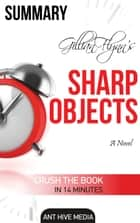 Gillian Flynn's Sharp Objects A Novel Summary ebook by Ant Hive Media