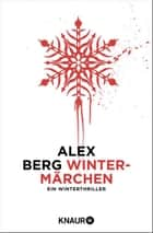 Wintermärchen - Ein Winterthriller ebook by Alex Berg