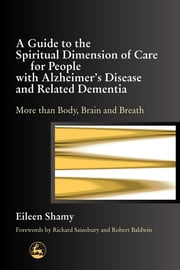 A Guide to the Spiritual Dimension of Care for People with Alzheimer's Disease and Related Dementia - More than Body, Brain and Breath ebook by Albert Jewell