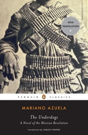 The Underdogs - A Novel of the Mexican Revolution ebook by Mariano Azuela,Carlos Fuentes,Sergio Waisman,Sergio Waisman,Sergio Waisman