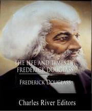 The Life and Times of Frederick Douglass (Illustrated Edition) ebook by Frederick Douglass