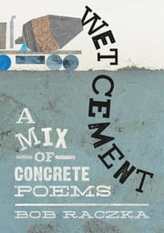 Wet Cement - A Mix of Concrete Poems 電子書 by Bob Raczka