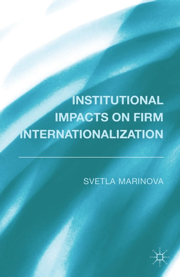 Institutional Impacts on Firm Internationalization ebook by