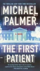The First Patient - A Novel eBook by Michael Palmer