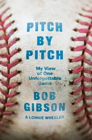Pitch by Pitch - My View of One Unforgettable Game ebook by Bob Gibson, Lonnie Wheeler