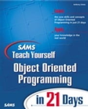 Sams Teach Yourself Object Oriented Programming in 21 Days ebook by Anthony Sintes