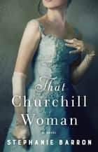 That Churchill Woman - A Novel ebook by Stephanie Barron