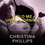 Hold Me Until Morning audiobook by Christina Phillips