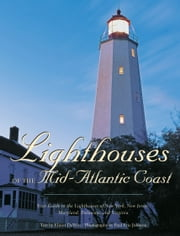 Lighthouses of the Mid-Atlantic Coast - Your Guide to the Lighthouses of New York, New Jersey, Maryland, Delaware, and Virginia ebook by Elinor DeWire,Paul Eric Johnson