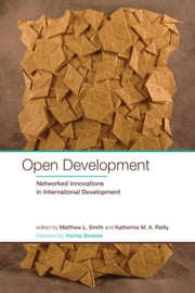 Open Development - Networked Innovations in International Development ebook by Matthew L. Smith,Katherine M. A. Reilly,Yochai Benkler