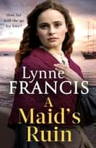 A Maid's Ruin - a gripping saga of love and betrayal ebook by Lynne Francis