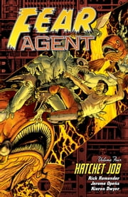 Fear Agent Volume 4: Hatchet Job (2nd Edition) ebook by Rick Remender