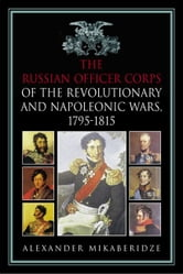 Russian Officer Corps of the Revolutionary and Napoleonic Wars ebook by Alexander Mikaberidze