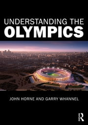 Understanding the Olympics ebook by John Horne,Garry Whannel