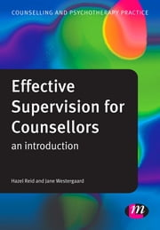Effective Supervision for Counsellors - An Introduction ebook by Hazel Reid,Ms Jane Westergaard