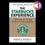 The Starbucks Experience: 5 Principles for Turning Ordinary Into Extraordinary audiobook by Joseph Michelli