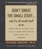 Don't Sweat the Small Stuff and It's All Small Stuff - Simple Ways to Keep the Little Things from Taking Over Your Life ebook by Richard Carlson