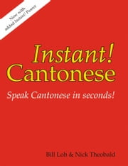 Instant! Cantonese ebook by Nick Theobald,Bill Loh