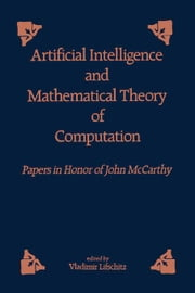 Artificial and Mathematical Theory of Computation: Papers in Honor of John McCarthy ebook by Lifschitz, Vladimir