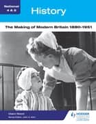 National 4 & 5 History: The Making of Modern Britain 1880-1951 ebook by Claire Wood