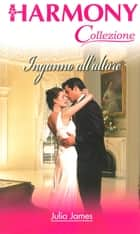 Inganno all'altare - Harmony Collezione ebook by Julia James
