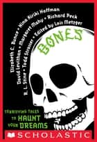 Bones: Terrifying Tales to Haunt Your Dreams ebooks by Lois Metzger