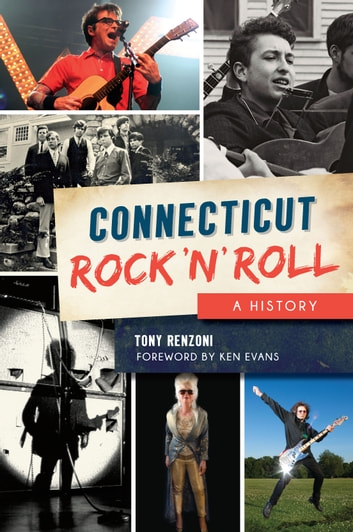 Connecticut Rock 'n' Roll - A History ebook by Tony Renzoni