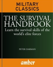 The Survival Handbook: Learn the survival skills of the world's elite forces ebook by Darman, Peter
