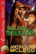 Enslaved by a Trailblazer ebook by Anitra Lynn McLeod