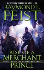 Rise of a Merchant Prince ebook by Raymond E. Feist