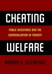 Cheating Welfare - Public Assistance and the Criminalization of Poverty ebook by Kaaryn S. Gustafson