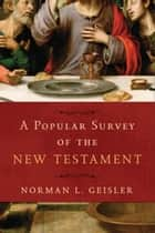 A Popular Survey of the New Testament ebook by Norman L. Geisler
