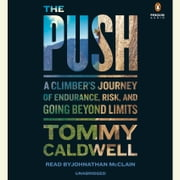 The Push - A Climber's Journey of Endurance, Risk, and Going Beyond Limits audiobook by Tommy Caldwell