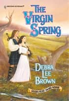 The Virgin Spring (Mills & Boon Historical) ebook by Debra Lee Brown