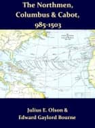 Original Narratives of the Northmen, Columbus, and Cabot 985-1503 ebook by Julius E. Olson, Editor