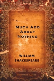 Much Ado About Nothing - A Comedy ebook by William Shakespeare