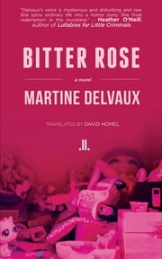 Bitter Rose ebook by Martine Delvaux,David Homel