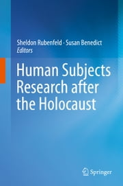 Human Subjects Research after the Holocaust ebook by Sheldon Rubenfeld,Susan Benedict