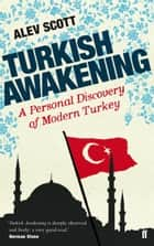 Turkish Awakening ebook by A Personal Discovery of Modern Turkey