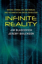 Infinite Reality - Avatars, Eternal Life, New Worlds, and the Dawn of the Virtual Revolution ebook by Jim Blascovich,Jeremy Bailenson