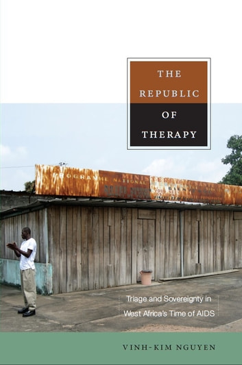 The Republic of Therapy - Triage and Sovereignty in West Africa's Time of AIDS ebook by Vinh-Kim Nguyen,Arjun Appadurai,Jean L. Comaroff,Judith Farquhar