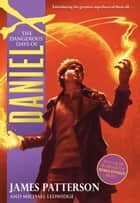 The Dangerous Days of Daniel X ebook by James Patterson, Michael Ledwidge