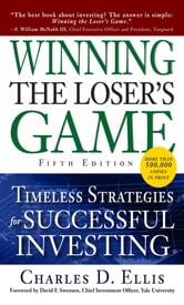 Winning the Loser's Game, Fifth Edition: Timeless Strategies for Successful Investing - Timeless Strategies for Successful Investing ebook by Charles Ellis