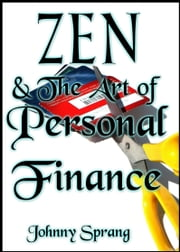 Zen and The Art of Personal Finance ebook by Johnny Sprang