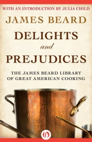 Delights and Prejudices ebook by James Beard,Julia Child