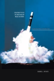 EVOLUTION OF THE US SEA-BASED NUCLEAR MISSILE DETERRENT: WARFIGHTING CAPABILITIES ebook by GEORGE J. REFUTO