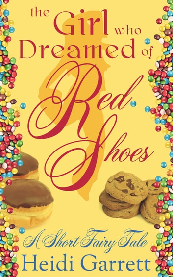 The Girl Who Dreamed of Red Shoes - A Short Fairy Tale ebook by Heidi Garrett